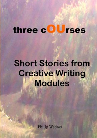 Philip Wadner Three Courses - Short Stories from Creative Writing Modules