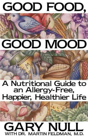 Gary Null, Martin Feldman Good Food, Good Mood. How to Eat Right to Feel Right