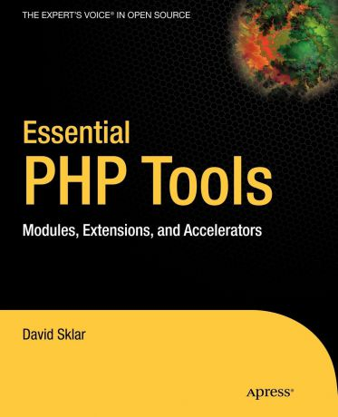 David Sklar Essential PHP Tools. Modules, Extensions, and Accelerators