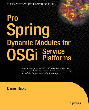 Daniel Rubio Pro Spring Dynamic Modules for Osgi Service Platforms. From Novice to Professional