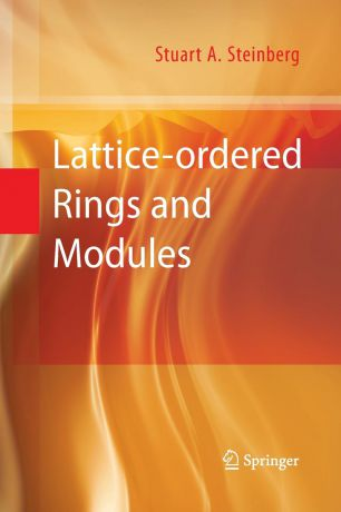 Stuart a. Steinberg Lattice-Ordered Rings and Modules