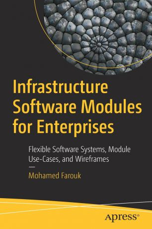 Mohamed Farouk Infrastructure Software Modules for Enterprises. Flexible Software Systems, Module Use-Cases, and Wireframes