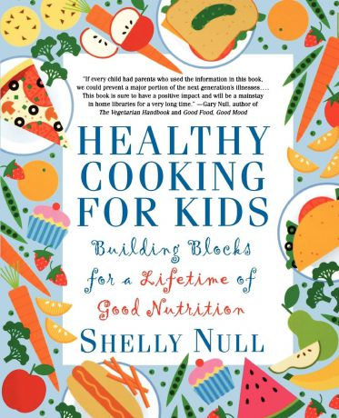 Shelly Null Healthy Cooking for Kids. Building Blocks for a Lifetime of Good Nutrition