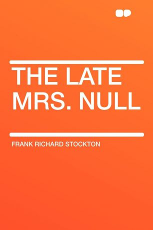 Frank Richard Stockton The Late Mrs. Null
