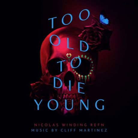 Cliff Martinez. Too Old To Die Young (2 LP)