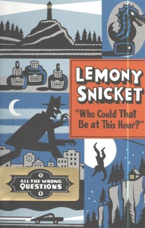 Snicket L. Who Could That Be at This Hour All the Wrong Questions 1
